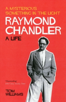Raymond Chandler : A Mysterious Something in the Light: a Life, Paperback