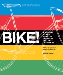 Bike! : A Tribute to the World's Greatest Cycling Designers, Paperback