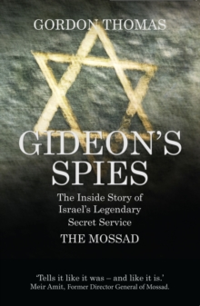 Gideon's Spies : The Inside Story of Israel's Legendary Secret Service the Mossad, Paperback Book