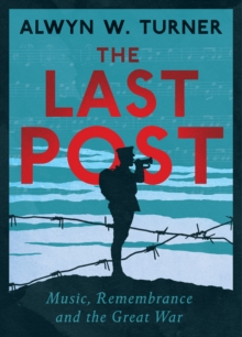 The Last Post : Music, Remembrance and the Great War, Hardback