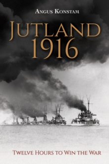 Jutland 1916 : Twelve Hours to Win the War, Hardback