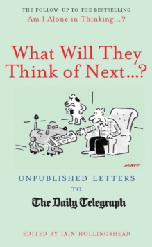 What Will They Think of Next...? : Unpublished Letters to the Daily Telegraph, Hardback
