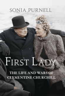 First Lady : The Life and Wars of Clementine Churchill, Hardback