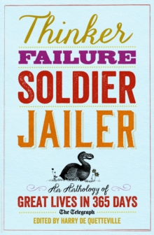 Thinker, Failure, Soldier, Jailer : An Anthology of Great Lives in 365 Days - The Telegraph, Paperback