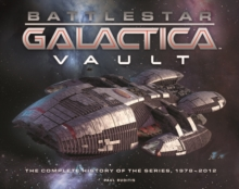 Battlestar Galactica Vault : The Complete History of the Series, 1978-2012, Hardback
