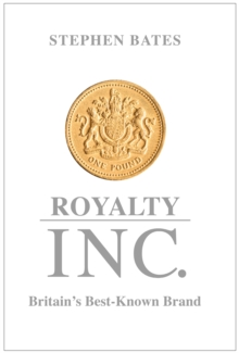 Royalty Inc : Britain's Best-Known Brand, Hardback Book