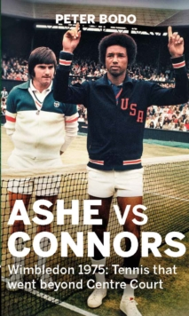 Ashe vs Connors : Wimbledon 1975 - Tennis That Went Beyond Centre Court, Hardback