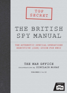 The British Spy Manual : The Authentic Special Operations Executive (SOE) Guide for WW II, Hardback Book