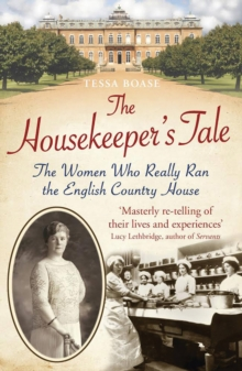 The Housekeeper's Tale : The Women Who Really Ran the English Country House, Paperback