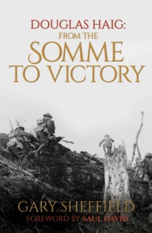 Douglas Haig : From the Somme to Victory, Hardback