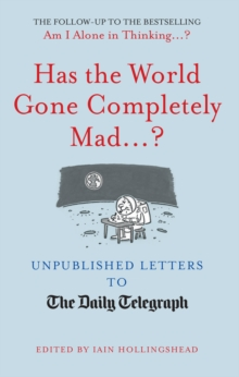 Has the World Gone Completely Mad...? : Unpublished Letters to The Daily Telegraph, Hardback Book