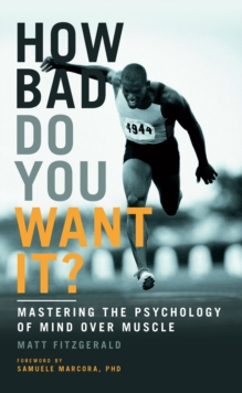 How Bad Do You Want it? : Mastering the Psychology of Mind Over Muscle, Paperback