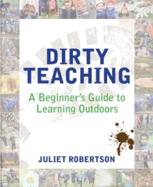 Dirty Teaching : A Beginner's Guide to Learning Outdoors, Paperback