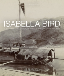 Isabella Bird : A Photographic Memoir of Travels in China 1894-1896, Hardback