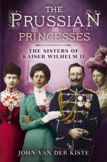 The Prussian Princesses : The Sisters of Kaiser Wilhelm II, Hardback