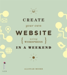 Create Your Own Website Using Wordpress in a Weekend, Paperback