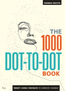 The 1000 Dot-to-Dot Book : Twenty Iconic Portraits to Complete Yourself, Paperback