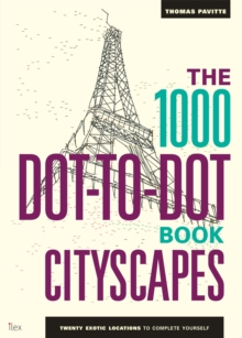 The 1000 Dot-to-Dot Book: Cityscapes : Twenty Exotic Locations to Complete Yourself, Paperback