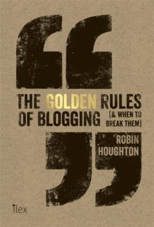 The Golden Rules of Blogging : ( & When to Break Them ), Paperback