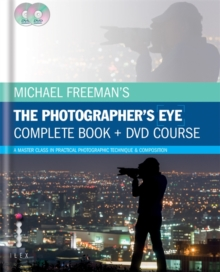 Michael Freeman's the Photographer's Eye - Complete Book and DVD Course : A Master Class in Practical Photographic Technique & Composition, Hardback