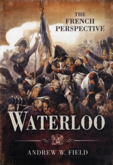 Waterloo: The French Perspective, Hardback Book