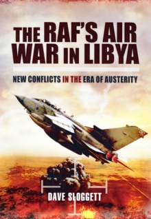The RAF's Air War in Libya : New Conflicts in the Era of Austerity, Hardback