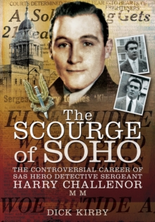 The Scourge of Soho : The Controversial Career of SAS Hero, Hardback