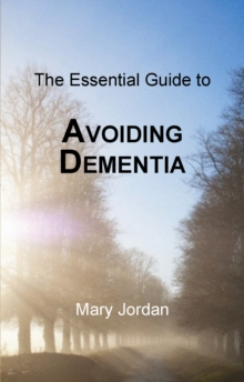 Essential Guide to Avoiding Dementia : Understanding the Risks, Paperback