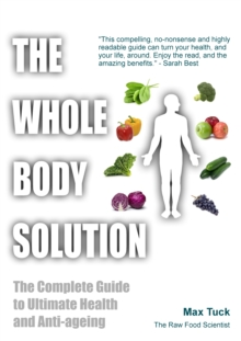 The Whole Body Solution : The Complete Guide to Ultimate Health and Anti-ageing, Paperback