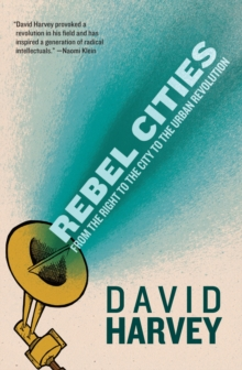 Rebel Cities : From the Right to the City to the Urban Revolution, Paperback