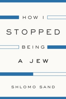 How I Stopped Being a Jew, Hardback