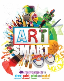 Art Smart : 48 Projects to Draw, Paint, Print and Make!, Hardback Book