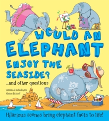 Would an Elephant Enjoy the Seaside?, Hardback