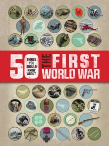 50 Things You Should Know About the First World War, Paperback Book