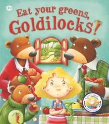 Fairy Tales Gone Wrong: Eat Your Greens, Goldilocks : A Story About Eating Healthily, Paperback