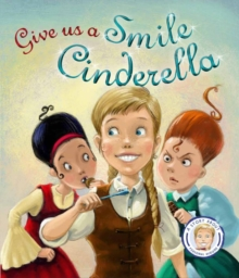 Fairytales Gone Wrong: Give Us a Smile Cinderella : A Story About Personal Hygiene, Hardback