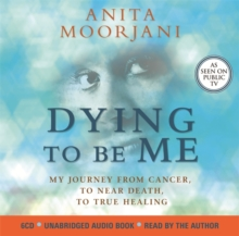 Dying to be Me : My Journey from Cancer, to Near Death, to True Healing, CD-Audio