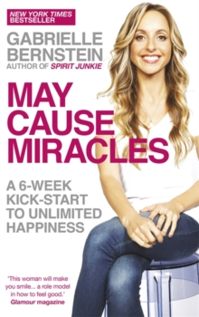 May Cause Miracles : A 6-Week Kick-Start to Unlimited Happiness, Paperback Book