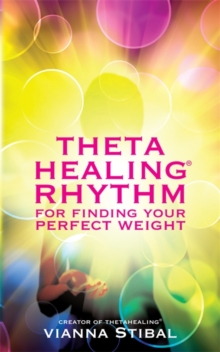 ThetaHealing(r) Rhythm for Finding Your Perfect Weight, Paperback Book