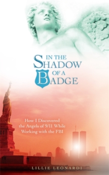 In the Shadow of a Badge : How I Discovered the Angels of 9/11 While Working with the FBI, Paperback