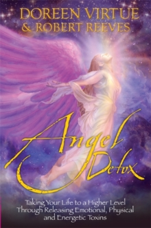 Angel Detox : Taking Your Life to a Higher Level Through Releasing Emotional, Physical and Energetic Toxins, Paperback