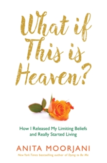 What If This is Heaven? : How I Released My Limiting Beliefs and Really Started Living, Paperback