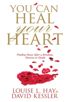 You Can Heal Your Heart : Finding Peace After a Break-up, Divorce or Death, Paperback