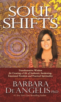 Soul Shifts : Transformative Wisdom for Creating a Life of Authentic Awakening, Emotional Freedom & Practical Spirituality, Paperback