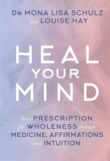 Heal Your Mind : Your Prescription for Wholeness Through Medicine, Affirmations and Intuition, Paperback