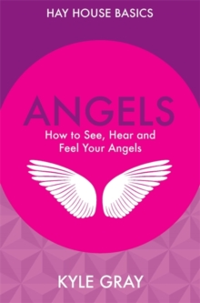 Angels : How to See, Hear and Feel Your Angels, Paperback
