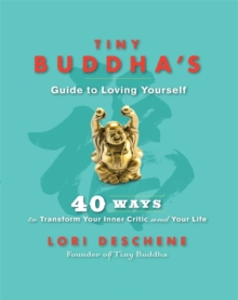 Tiny Buddha's Guide to Loving Yourself : 40 Ways to Transform Your Inner Critic and Your Life, Paperback