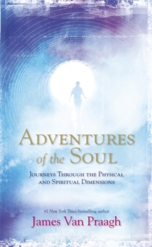 Adventures of the Soul : Journeys Through the Physical and Spiritual Dimensions, Paperback