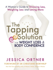The Tapping Solution for Weight Loss and Body Confidence : A Woman's Guide to Stressing Less, Weighing Less and Loving More, Paperback