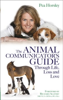 The Animal Communicator's Guide Through Life, Loss and Love, Paperback
